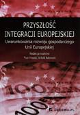 Przyszłość integracji europejskiej. Uwarunkowania rozwoju gospodarczego Unii Europejskiej