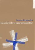 Krupecka Iwona - Don Kichote w krainie filozofów. O kichotyzmie Pokolenia `98 jako poszukiwaniu nowoczesnej formuły