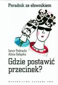 Podracki Jerzy, Gałązka Alina - Gdzie postawić przecinek. Poradnik ze słownikiem
