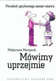 Marcjanik Małgorzata - Mówimy uprzejmie. Poradnik językowego savoir-vivre`u