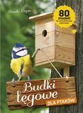 Lorpin Claude - Budki lęgowe dla ptaków. 80 modeli do samodzielnego wykonania