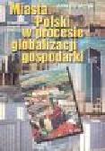 Harańczyk A. - Miasta Polski w procesie globalizacji gospodarki