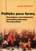 Bednarek Joanna - Polityka poza formą. Ontologiczne uwarunkowania poststrukturalistycznej filozofii polityki