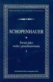 Schopenhauer Arthur - Świat jako wola i przedstawienie Tom 1