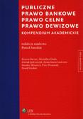 red.Smoleń Paweł - Publiczne prawo bankowe. Prawo celne. Prawo dewizowe. Kompendium akademickie