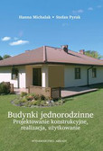 Michalak Hanna, Pyrak  Stefan - Budynki jednorodzinne. Projektowanie konstrukcyjne, realizacja, użytkowanie