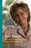 Paul Sherman - Jane Fonda. Nieautoryzowana biografia królowej aerobiku