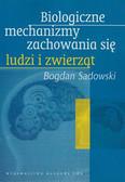 Sadowski Bogdan - Biologiczne mechanizmy zachowania się ludzi i zwierząt