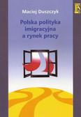 Duszczyk Maciej - Polska polityka imigracyjna a rynek pracy