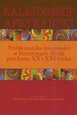 Kalejdoskop afrykański. Problematyka tożsamości w literaturach Afryki przełomu XX i XXI wieku