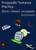 Daniel Koziarski - Przypadki Tomasza Płachty. Życie i śmierć socjopaty