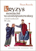 Borawska Danuta - Kryzys monarchii wczesnopiastowskiej w latach trzydziestych XI wieku