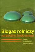 Biogaz rolniczy odnawialne źródło energii. Teoria i praktyczne zastosowanie