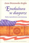 Brzozowska-Krajka Anna - Etnokultura w diasporze. Między regionalizmem a amerykanizacją