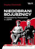 Grzeloński Bogdan - Niedobrani sojusznicy. Ambasadorzy Roosevelta w ZSRR.