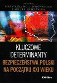 Wojciechowski Sebastian, Wejkszner Artur - Kluczowe determinanty bezpieczeństwa Polski na początku XXI wieku