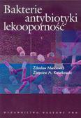 Markiewicz Zdzisław, Kwiatkowski Zbigniew A. - Bakterie antybiotyki lekooporność