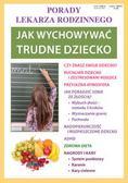 Umińska Agnieszka - Jak wychowywać trudne dziecko. Porady lekarza rodzinnego