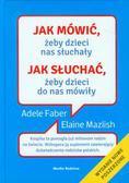 Faber Adele, Mazlish Elaine - Jak mówić żeby dzieci nas słuchały Jak słuchać żeby dzieci do nas mówiły