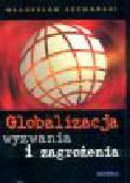 Szymański W. - Globalizacja. Wyzwania i zagrożenia