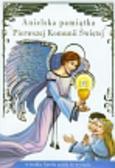 Opracowanie zbiorowe - Anielska pamiątka Pierwszej Komunii Świętej