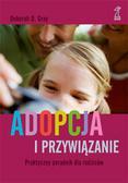 Gray Deborah D. - Adopcja i przywiązanie. Praktyczny poradnik dla rodziców (dodruk 2017)