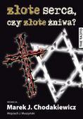 Chodakiewicz Marek J., Muszyński Wojciech J. - Złote serca, czy złote żniwa? Studia nad wojennymi losami Polaków i Żydów