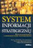 Borowiecki R., Romanowska M. (red.) - System informacji strategicznej . Wywiad gospodarczy a konkurencyjność przedsiębiorstwa