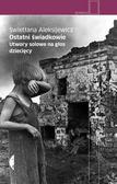 Aleksijewicz Swietłana - Ostatni świadkowie