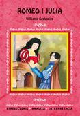 Chełminiak Marzena - Romeo i Julia Williama Szekspira. Streszczenie. Analiza. Interpretacja