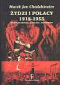 Chodakiewicz Marek - Żydzi i Polacy 1918 - 1955. Współistnienie - Zagłada - Komunizm