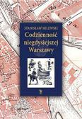 Stanisław Milewski - Codzienność niegdysiejszej Warszawy