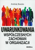Buszko Andrzej - Uwarunkowania współczesnych zachowań w organizacji