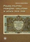 Leszczyńska Cecylia - Polska polityka pieniężna i walutowa w latach 1924-1936. W systemie Gold Exchange Standard