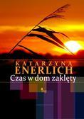Katarzyna Enerlich - Czas w dom zaklęty