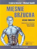 Delavier Frederic, Gundill Michael - Mięśnie brzucha Atlas ćwiczeń