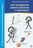 Kotyra Dusan, Sivosova Alica - Jak rozwiązywać zadania tekstowe z matematyki. Poradnik dla uczniów szkoły podstawowej i gimnazjum
