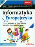 Informatyka Europejczyka 5 Zeszyt ćwiczeń do zajęć komputerowych Edycja: Windows XP, Linux Ubuntu, MS Office 2003, OpenOffice.org. Szkoła podstawowa