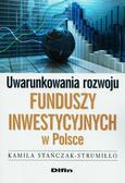 Stańczak-Strumiłło Kamila - Uwarunkowania rozwoju funduszy inwestycyjnych w Polsce