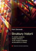 Gierowski Piotr - Struktury historii O czeskim projekcie dziejów literatury na tle recepcji praskiego strukturalizmu w Polsce