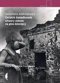 Aleksijewicz Swietłana - Ostatni świadkowie. Utwory solowe na głos dziecięcy