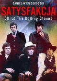 Wyszogrodzki Daniel - Satysfakcja. 50 lat The Rolling Stones