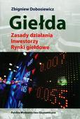 Dobosiewicz Zbigniew - Giełda. Zasady działania. Inwestorzy. Rynki giełdowe