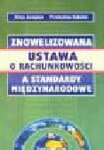 Jarugowa A., Kabalski P. - Znowelizowana ustawa o rachunkowości a standardy międzynarodowe