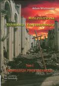 Wielomski Adam - Myśl polityczna reformacji i kontrreformacji. tom 1. Rewolucja protestancka