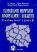 Kosiedowski W. (red.) - Zarządzanie rozwojem regionalnym i lokalnym. Problemy teorii i praktyki