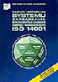 Pochyluk R., Grudowski P., Szymański J. - Zasady wdrażania systemu zarządzania środowiskowego zgodnego z wymaganiami normy ISO 14001