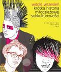 Wrzesień Witold - Krótka historia młodzieżowej subkulturowości