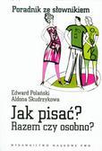 Polański Edward, Skudrzykowa Aldona - Jak pisać? Razem czy osobno? Poradnik ze słownikiem