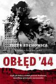 Zychowicz Piotr - Obłęd `44. Czyli jak Polacy zrobili prezent Stalinowi, wywołując powstanie warszawskie